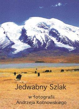 Jedwabny Szlak w fotografii Andrzeja Kotnowskiego CD / Andrzej Kotnowski-Kotnowski Andrzej