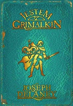 Jestem Grimalkin. Kroniki Wardstone. Tom 9-Delaney Joseph