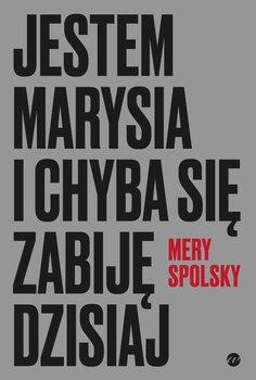 Jestem Marysia i chyba się zabiję dzisiaj-Mery Spolsky