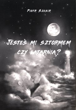 Jesteś mi sztormem czy latarnią?-Szesir Piotr