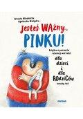 Jesteś ważny, Pinku! Książka o poczuciu własnej wartości dla dzieci i dla rodziców trochę też-Młodnicka-Kornaś Urszula, Waligóra Agnieszka