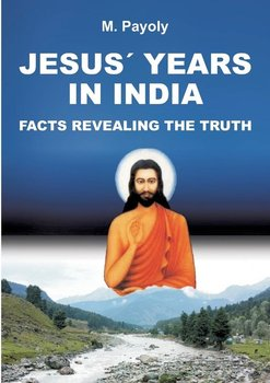 JESUS' YEARS IN INDIA-Payoly M.