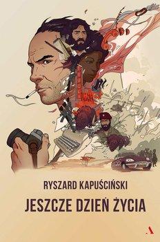 Jeszcze dzień życia-Kapuściński Ryszard