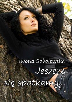 Jeszcze się spotkamy...-Sobolewska Iwona