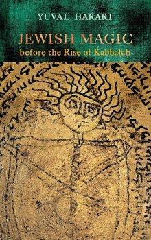 Jewish Magic before the Rise of Kabbalah-Harari Yuval