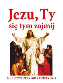 Jezu, Ty się tym zajmij. Modlitwa pełnego zawierzenia-Piątek Joanna