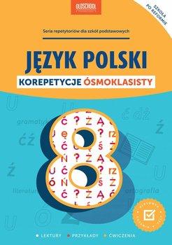 Język polski. Korepetycje ósmoklasisty-Opracowanie zbiorowe