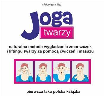Joga twarzy. Naturalna metoda wygładzania zmarszczek i liftingu twarzy za pomocą ćwiczeń i masażu-Maj Małgorzata