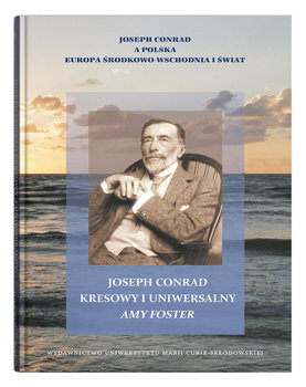 Joseph Conrad kresowy i uniwersalny. Amy Foster-Opracowanie zbiorowe