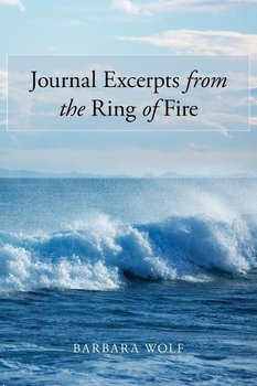 Journal Excerpts from the Ring of Fire - Wolf Barbara