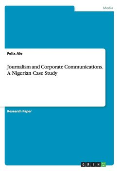 Journalism and Corporate Communications. A Nigerian Case Study - Ale Felix