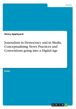 Journalism in Democracy and in Media. Conceptualising News Practices and Conventions going into a Digital Age-Appleyard Henry