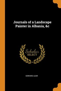 Journals of a Landscape Painter in Albania, &c-Lear Edward