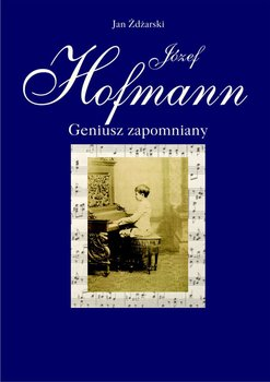 Józef Hofmann – geniusz zapomniany                      (ebook)