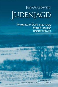 Judenjagd. Polowanie na Żydów 1942-1945. Studium dziejów pewnego powiatu-Grabowski Jan