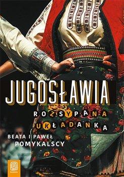 Jugosławia. Rozsypana układanka-Pomykalska Beata, Pomykalski Paweł