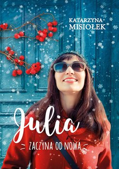 Julia zaczyna od nowa-Misiołek Katarzyna