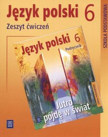Jutro pójdę w świat. Język polski. Zeszyt ćwiczeń. Klasa 6. Szkoła podstawowa-Dobrowolska Hanna