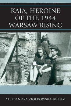 Kaia, Heroine of the 1944 Warsaw Rising-Ziolkowska-Boehm Aleksandra