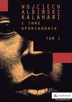 Kalahari i inne opowiadania. Tom 1-Albiński Wojciech