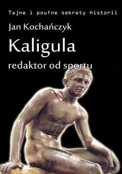 Kaligula - redaktor od sportu-Kochańczyk Jan