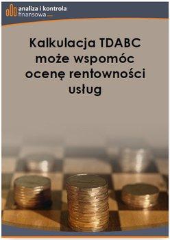 Kalkulacja TDABC może wspomóc ocenę rentowności usług