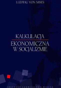 Kalkulacje ekonomiczna w socjalizmie                      (ebook)