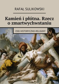 Kamień ipłótna. Rzecz ozmartwychwstaniu-Sulikowski Rafał