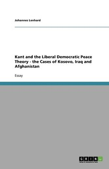 Kant and the Liberal Democratic Peace Theory - the Cases of Kosovo, Iraq and Afghanistan-Lenhard Johannes