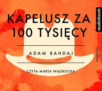 Kapelusz za 100 tysięcy-Bahdaj Adam