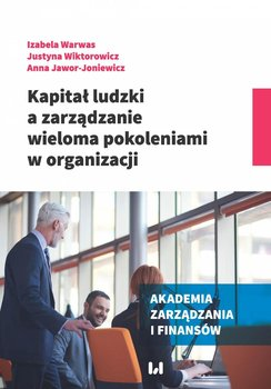 Kapitał ludzki a zarządzanie wieloma pokoleniami w organizacji-Warwas Izabela, Wiktorowicz Justyna, Jawor-Joniewicz Anna