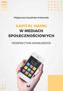 Kapitał marki w mediach społecznościowych. Perspektywa konsumenta-Karpińska-Krakowiak Małgorzata