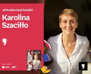 Karolina Szaciłło – PREMIERA   Wirtualne Targi Książki