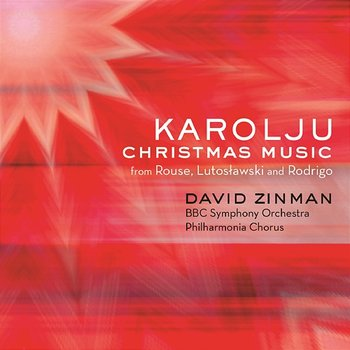 Karolju - Christmas Music from Rouse, Lutoslawski and Rodrigo - David Zinman