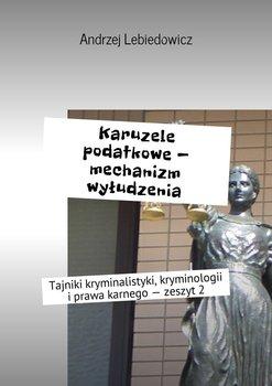 Karuzele podatkowe- mechanizm wyłudzenia-Lebiedowicz Andrzej