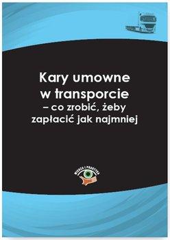 Kary umowne w transporcie – co zrobić, żeby zapłacić jak najmniej-Lotz Dariusz