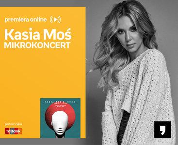 Kasia Moś – MIKROKONCERT - PREMIERA ONLINE