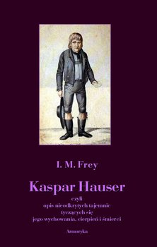 Kaspar Hauser-Frey I. M.