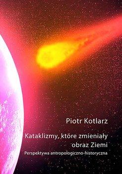 Katalizmy, które zmieniały obraz Ziemi-Kotlarz Piotr