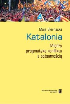 Katalonia. Między pragmatyką konfliktu a tożsamością-Biernacka Maja