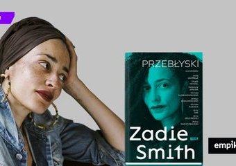 """Katastrofa jako metafora. Recenzja książki """"Przebłyski"""" Zadie Smith"""