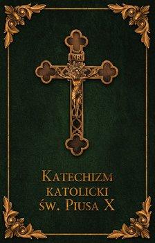 Katechizm katolicki św. Piusa X-Opracowanie zbiorowe
