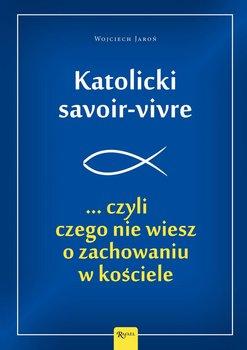 Katolicki savoir-vivre... czyli czego nie wiesz o zachowaniu w kościele-Jaroń Wojciech