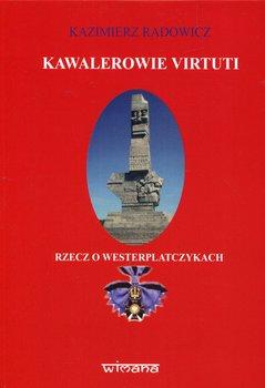 Kawalerowie Virtuti. Rzecz o Westerplatczykach-Radowicz Kazimierz