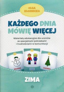 Każdego dnia mówię więcej. Zima. Materiały edukacyjne dla uczniów ze specjalnymi potrzebami i trudnościami w komunikacji-Kłodnicka Olga