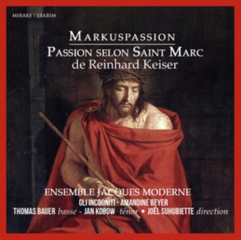 Keiser: Markuspassion-Ensemble Jacques Moderne, Gli Incogniti, Beyer Amandine, Bauer Thomas E., Kobow Jan