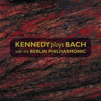 Kennedy plays Bach with the Berliner Philharmoniker-Berliner Philharmoniker, Nigel Kennedy