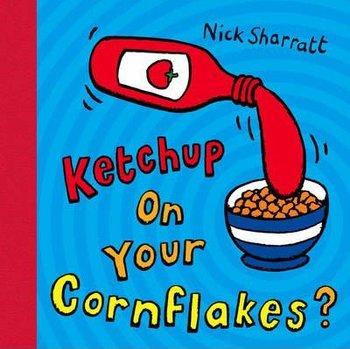 Ketchup on Your Cornflakes?-Sharratt Nick