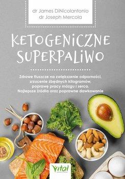 Ketogeniczne superpaliwo. Zdrowe tłuszcze na zwiększenie odporności, zrzucenie zbędnych kilogramów, poprawę pracy mózgu i serca. Najlepsze źródła oraz poprawne dawkowanie-Mercola Joseph, DiNicolantonio James