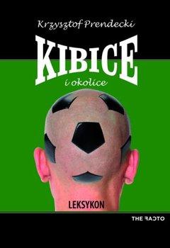 Kibice i okolice. Leksykon-Prendecki Krzysztof